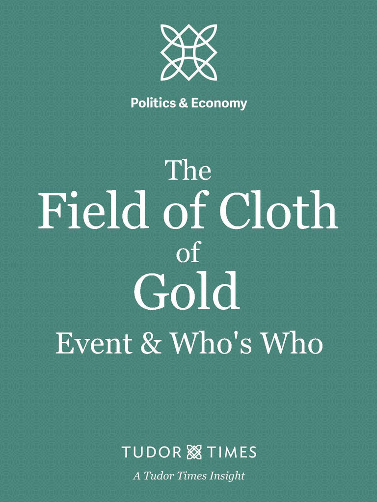 Tudor Times Insights: The Field of Cloth of Gold PLUS Who's Who at the Field of Cloth of Gold