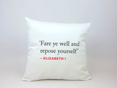Elizabeth I Quote Cushion (Fare ye well...)