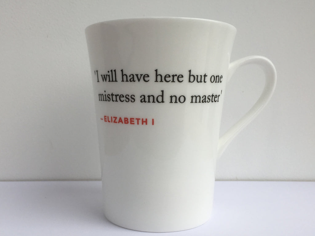 Elizabeth I Quote Mug (I will have here but one...)