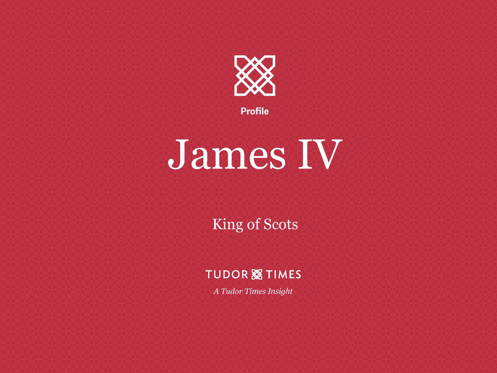 Tudor Times Insights: James IV, King of Scots
