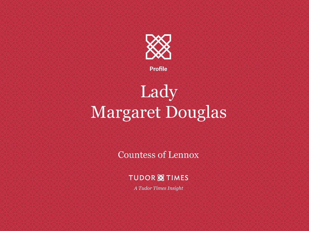 Tudor Times Insights: Lady Margaret Douglas, Countess of Lennox