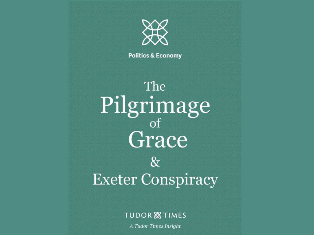 Tudor Times Insights: The Pilgrimage of Grace & The Exeter Conspiracy