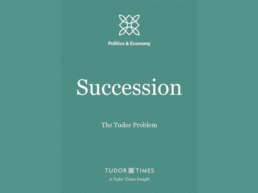 Tudor Times Insights: Succession, The Tudor Problem