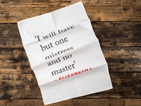 Elizabeth I Quote Tea Towel (I will have...)