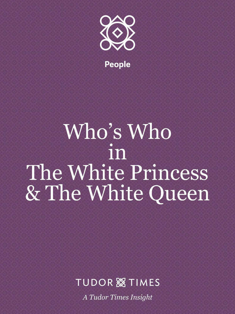 Who's Who in 'The White Princess' and 'The White Queen'.