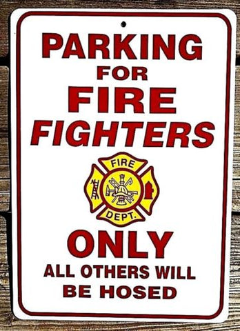PARKING FOR FIREFIGHTERS ONLY - All Others Will Be Hosed - Firefighter Sign