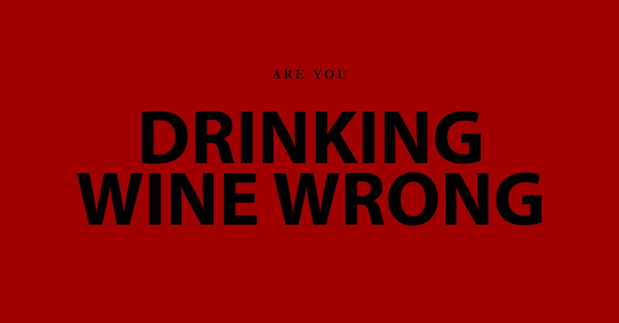 Are you drinking wine wrong?