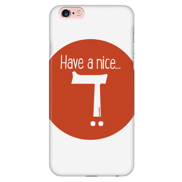 Have A Nice Day - iPhone case