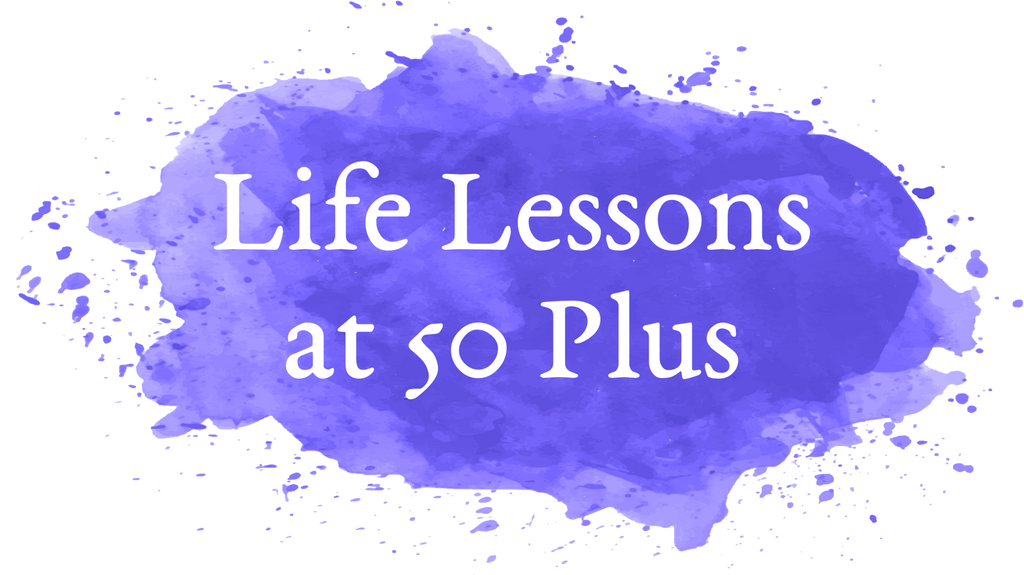 Life Lessons at 50 Plus Blog Redesigned