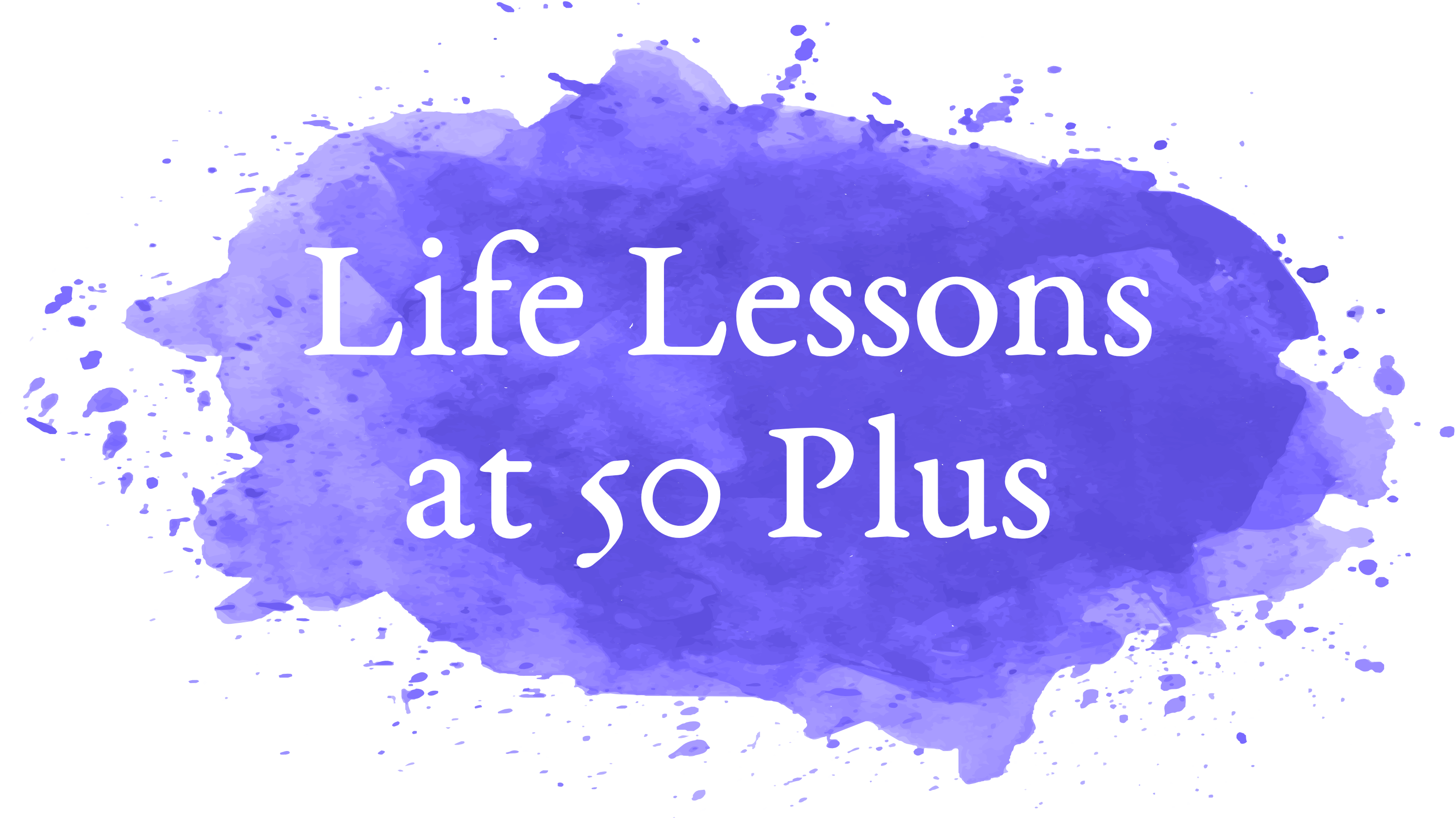 Life Lessons At 50 Plus