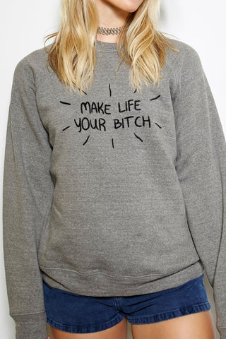 Good Advice Cupcake Make Life Your Bitch Crew Neck Sweatshirt