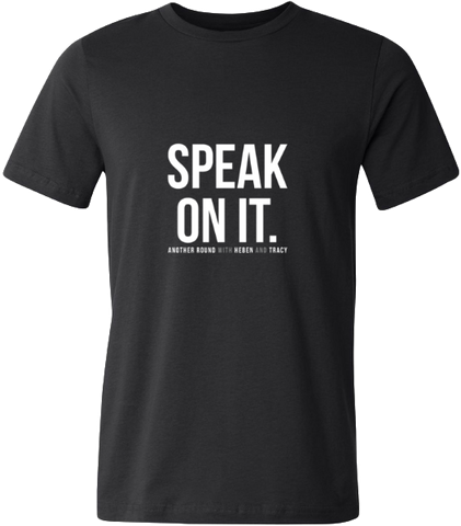 Speak On It T-Shirt
