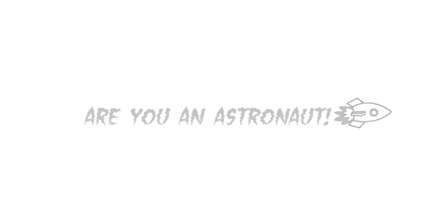Are You An Astronaut