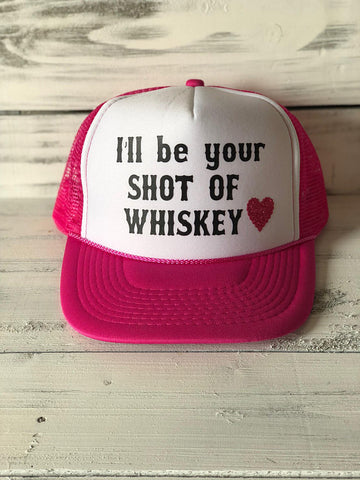 I'll Be Your Shot Of Whiskey Trucker Hat