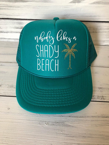 Nobody Likes A Shady Beach Trucker Hat