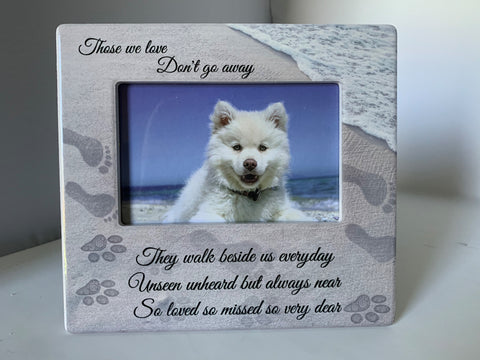 Pet Memorial Picture Frame - Those We Love Don't Go Away They Walk Beside Us Everyday - 4 X 6 Picture