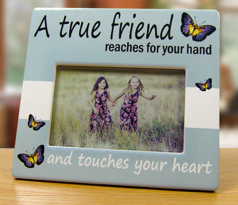 Friends Picture Frame - A True Friend Reaches For Your Hand and Touches Your Heart - Best Friends Frame