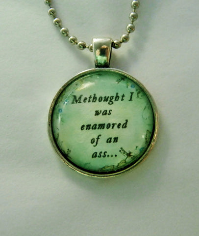 Shakespeare Quote Necklace. Methought I Was Enamored of an Ass. 18 Inch Chain.