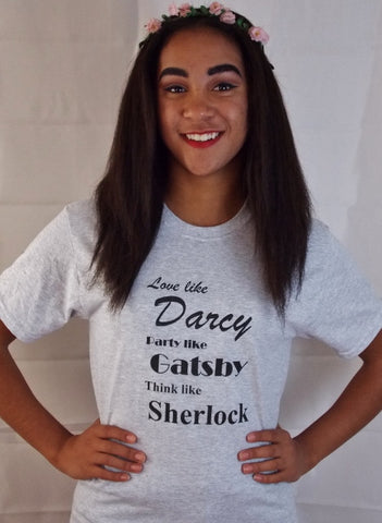 Love Like Darcy, Party Like Gatsby, Think Like Sherlock T-Shirt. Unisex Literary T-Shirt.