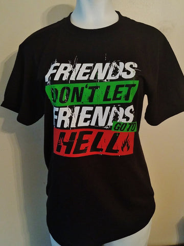 Friends Don't Let Friends Go to Hell T-Shirt. Unisex Sizing.