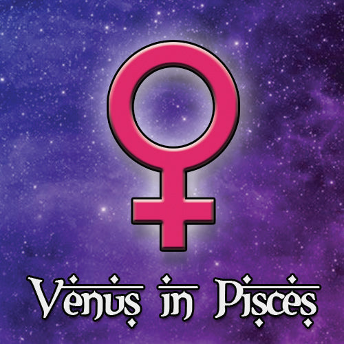 Venus in Pisces - April 15 - May 10, 2019