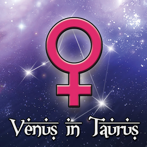 Venus in Taurus - March 28th to August 1st
