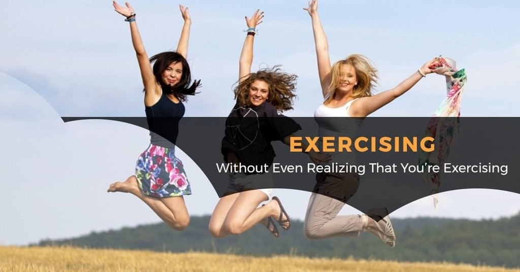Exercising Without Even Realizing That You're Exercising
