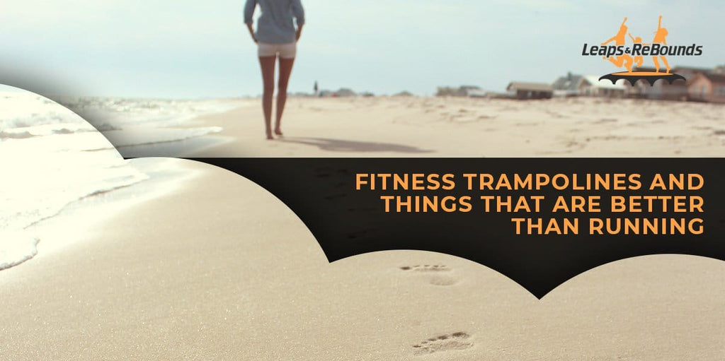 Fitness Trampolines And Things That Are Better Than Running