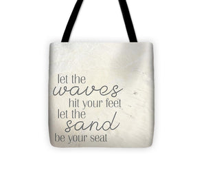 Let The Waves Hit Your Feet - Tote Bag