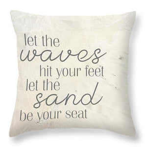 Let The Waves Hit Your Feet - Throw Pillow
