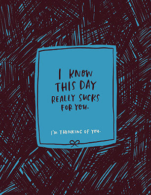 This Day Sucks for You Empathy Card