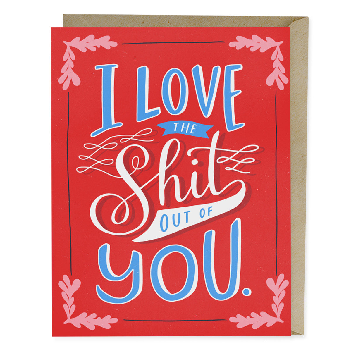 Love the Shit Out of You Card