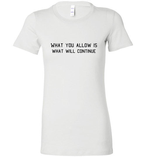 What You Allow - The TeaShirt Co.