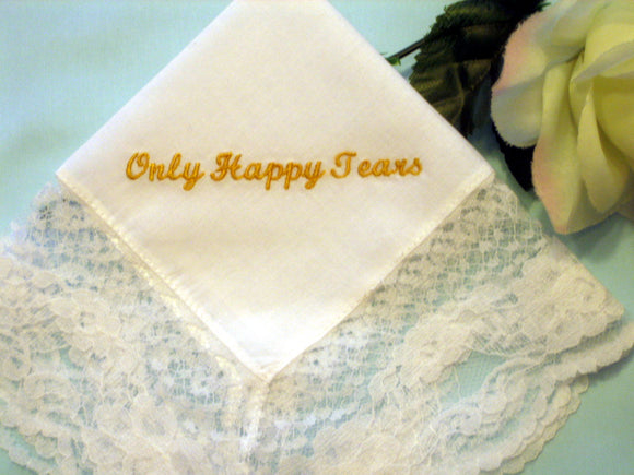 Ladies lace handkerchief with Only Happy Tears embroidered. 199Sx