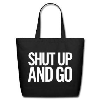SHUT UP AND GO / Eco-Friendly Tote