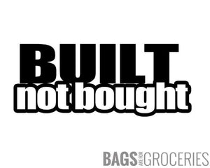 Built not Bought Sticker
