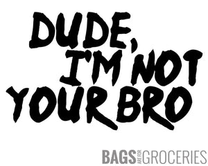 Dude I'm Not Your Bro Sticker