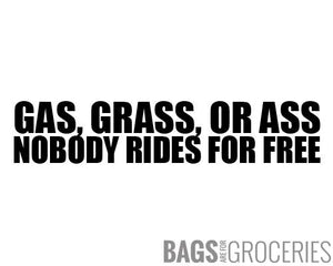 Gas Grass or Ass, Nobody Rides For Free Sticker