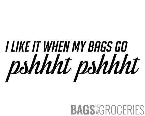 I Like it when my Bags go Pshhht Pshhht Sticker