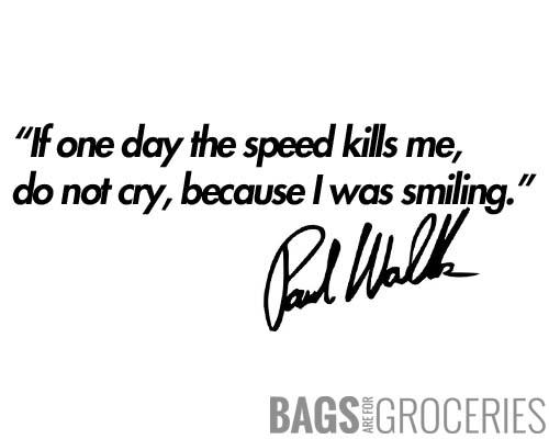"""If one day the speed kills me, do not cry, because I was smiling. - Paul Walker Quote"" Sticker"