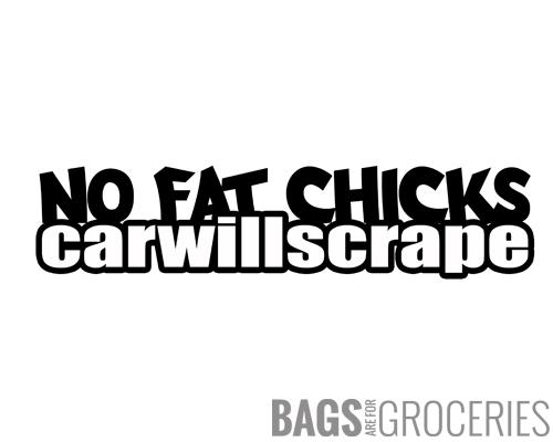 No Fat Chicks, Car will Scrape Sticker