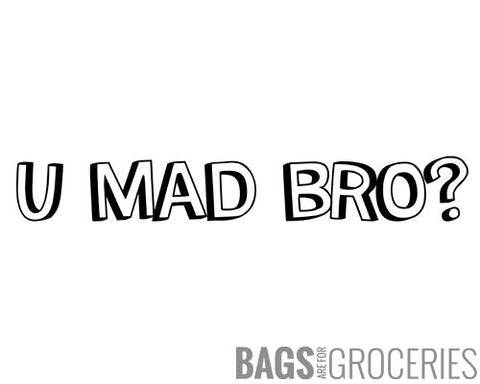 U Mad Bro? Sticker