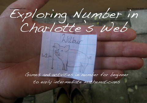 Exploring Number in Charlotte's Web - a collection of games and activities in number for beginner early intermediate mathematicians - home made math - 1