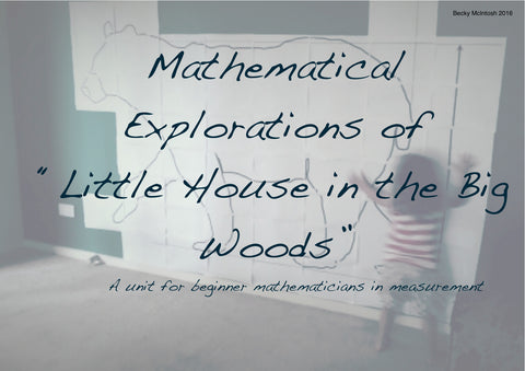 Mathematical Explorations of Little House in the Big Woods -a unit for beginner mathematicians - home made math - 1