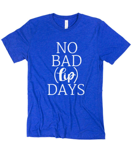 No Bad Lip Days Tee