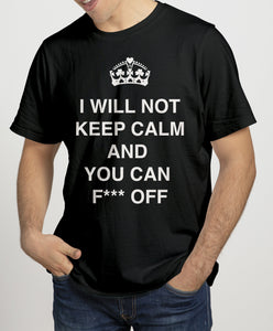 I WILL NOT KEEP CALM FECK OFF Mens T-Shirts Cara Craft S Black