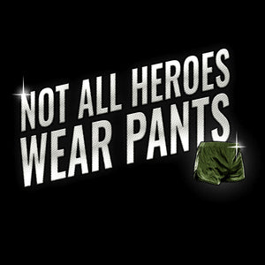 The front graphic found on the Irreverent Warriors - Not All Heroes Wear Pants 2.0 Men's Short Sleeve Graphic Tee in Black