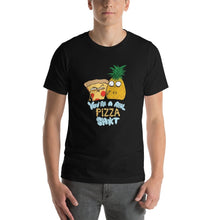 Load image into Gallery viewer, You're a real Pizza Sh*t Shirt
