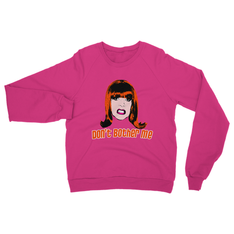 Don't Bother Me - Miss Coco Peru X Binge Sweatshirt