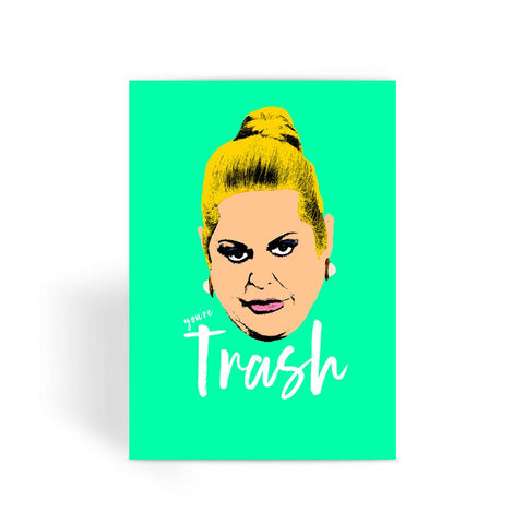 Kim Woodburn - You're Trash Greeting Card